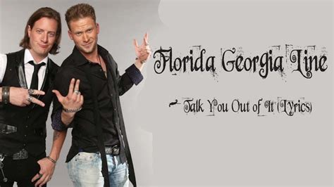 Florida Georgia Line -talk You Out Of It (lyrics)
