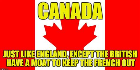 French Canadian Meme - canada is just like england imgflip