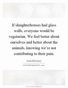 If slaughterhouses had glass walls, everyone would be ...