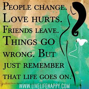 People change. Love hurts. Friends leave. Things go wrong ...