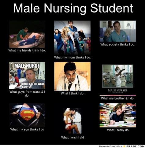 Male Nurse Meme - male nursing student meme generator what i do