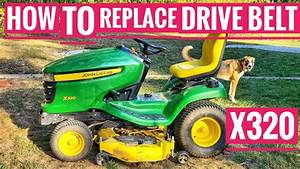 How To Replace Drive Belt John Deere X320 Riding Mower