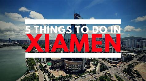 What To Do by 5 Things To Do In Xiamen