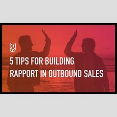 5 Tips For Building Rapport In Outbound Sales Salesrabbit