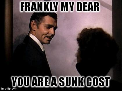 Economic Memes - you should not give a damn about sunk costs economics memes