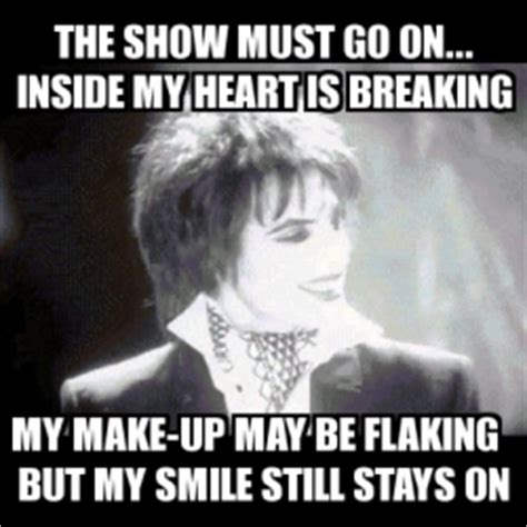 My Heart Will Go On Meme - meme personalizado the show must go on inside my heart is breaking my make up may be