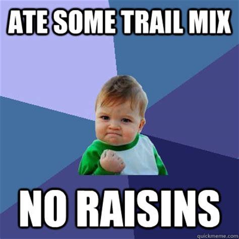 Meme Mix - ate some trail mix no raisins success kid quickmeme
