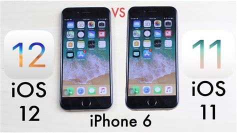 iphone ios 12 iphone 6 ios 12 vs ios 11 speed comparison mobile arena