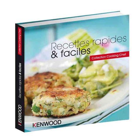 livre de cuisine kenwood kenwood livre recettes rapides faciles pour cooking