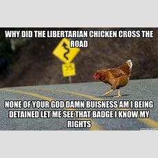 Why Did The Libertarian Chicken Cross The Road
