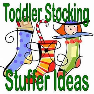 21 Ideas For Toddler Stocking Stuffers