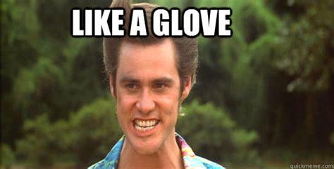 Like A Glove Meme - ace ventura really meme www imgkid com the image kid has it