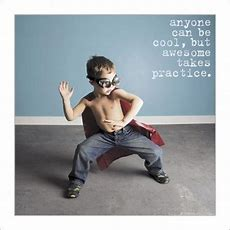 Anyone Can Be Cool, But Awesome Takes Practice  Picture Quotes