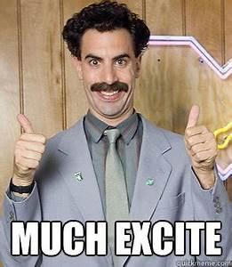 Much Excite - Borat - quickmeme