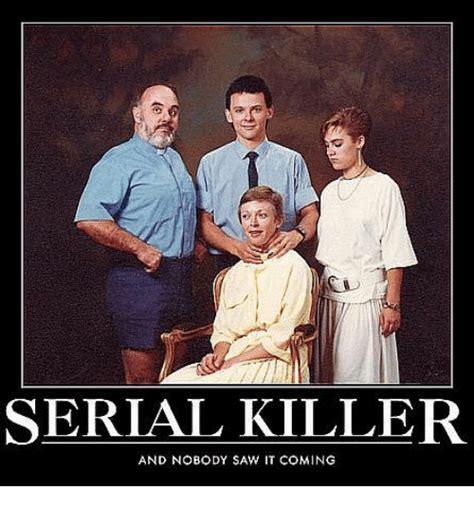 Serial Killer Memes - serial killer and nobody saw it coming meme on sizzle
