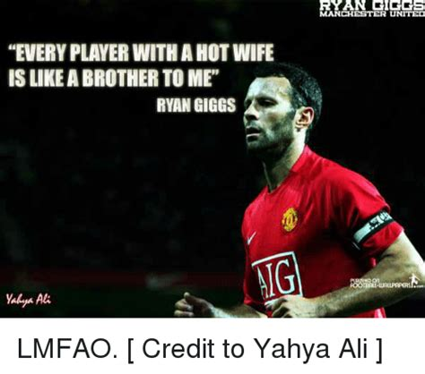 Every Player With Ahotwife Islikeabrother Tome Ryan Giggs