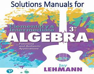 Solutions Manual For Elementary  U0026 Intermediate Algebra