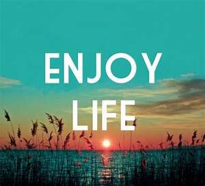 Enjoy Life Pictures, Photos, and Images for Facebook