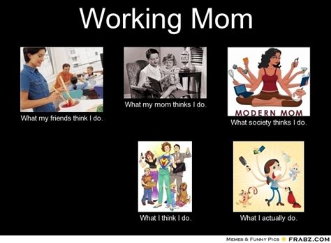 Working Mom Meme - 9 best images about working mom on pinterest love my job mom meme and click