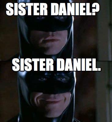 Daniel Meme - meme creator sister daniel sister daniel meme generator at memecreator org