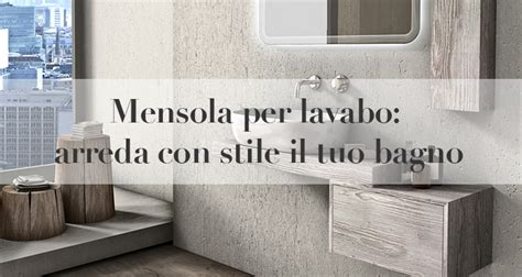 Mensola Per Lavabo Da Appoggio by Mensola Per Lavabo Da Appoggio Arredare Il Bagno Con Stile