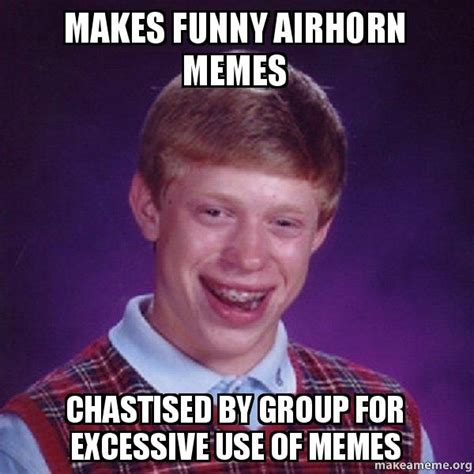 Pictures Used For Memes - makes funny airhorn memes chastised by group for excessive use of memes bad luck brian make