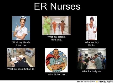 Er Nurse Meme - er nurses what people think i do what i really do perception vs fact