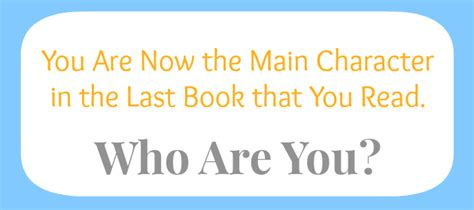 You Are Now The Main Character In The Last Book You Read
