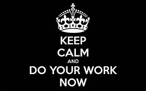 Keep Calm and Do You Work now text HD wallpaper ...
