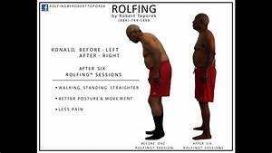 Rolfing Ronald Grier Amazing Transformation in 6 Sessions - YouTube Rolfing