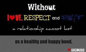 Without love, respect and trust a relationship cannot last ...