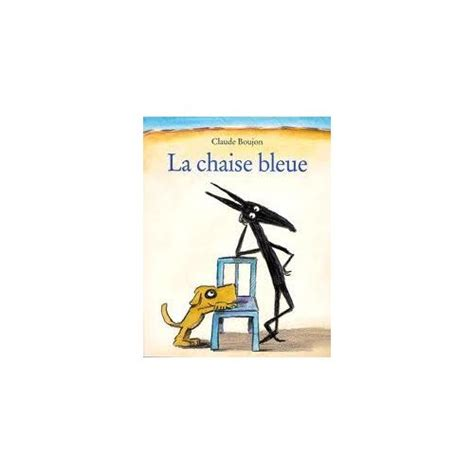 La Chaise Bleue by La Chaise Bleue De Claude Boujon Format Reli 233