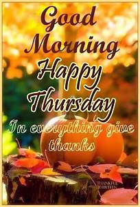 Good Morning Happy Thursday Give Thanks Pictures, Photos ...