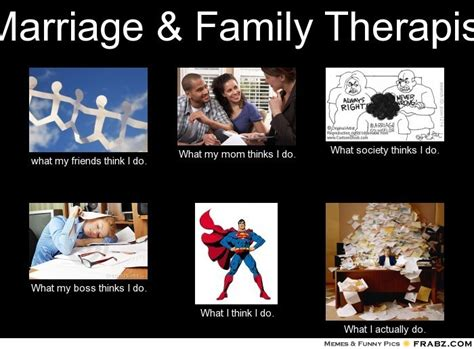 Marriage Memes - marriage family therapist meme generator what i do therapy pinterest marriage do