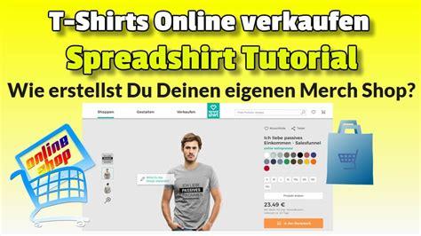 Spreadshirt Tutorial deutsch ᐅ Wie richtest Du Deinen