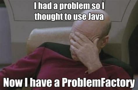 Java Memes - java sucks problem factory developer memes