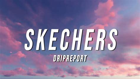 dripreport skechers lyrics chords chordify
