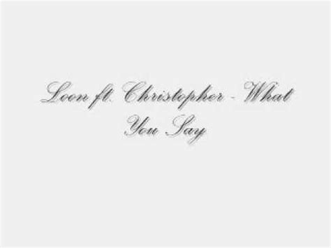 Loon Ft Christopher  What You Say Youtube