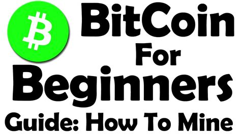 The best way to start is to explain what mining bitcoin means? Bitcoin For Beginners - Learn How To Mine Bitcoin ! - Part 1 - YouTube