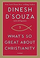whats  great  christianity  dinesh dsouza