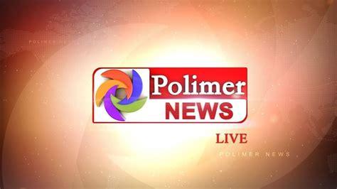 News Live Tv by Live Polimer News Live Tamil News Polimer