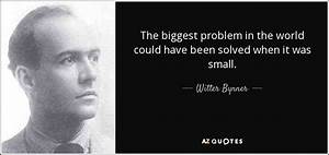 Witter Bynner quote: The biggest problem in the world ...