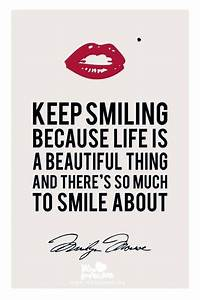 Keep smiling, because life is a beautiful thing and there ...