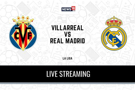 La Liga 2020-21 Villarreal vs Real Madrid LIVE Streaming ...