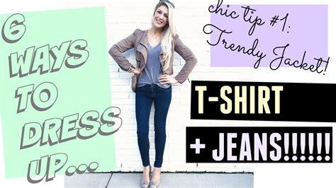 6 Ways To Dress Up A T Shirt + Jeans!