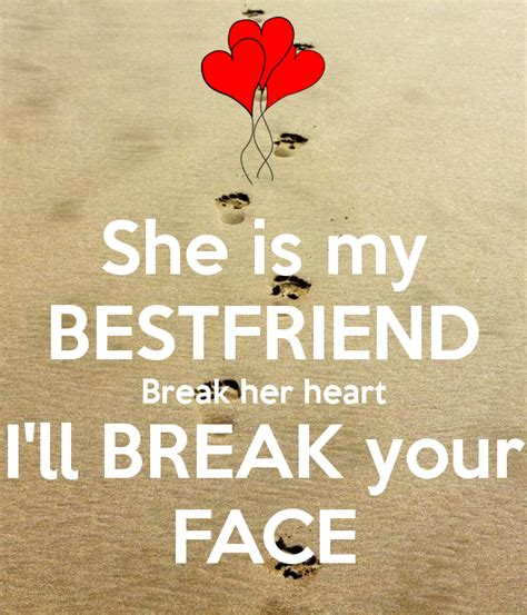 she is my bestfriend break her heart i 39 ll break your face poster charan keep calm o matic