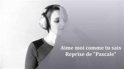 Pascale -aime Moi Comme Tu Es ( Cover Ellie Goulding
