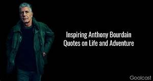 15 Inspiring Anthony Bourdain Quotes on Life and Adventure