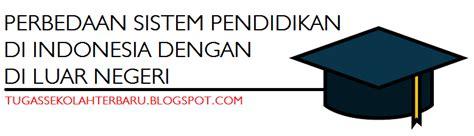 sih perbedaan pendidikan  indonesia   luar