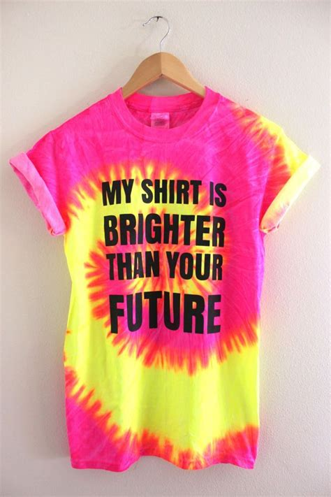 My Shirt Is Brighter Than Your Future Neon Tie Dye Graphic